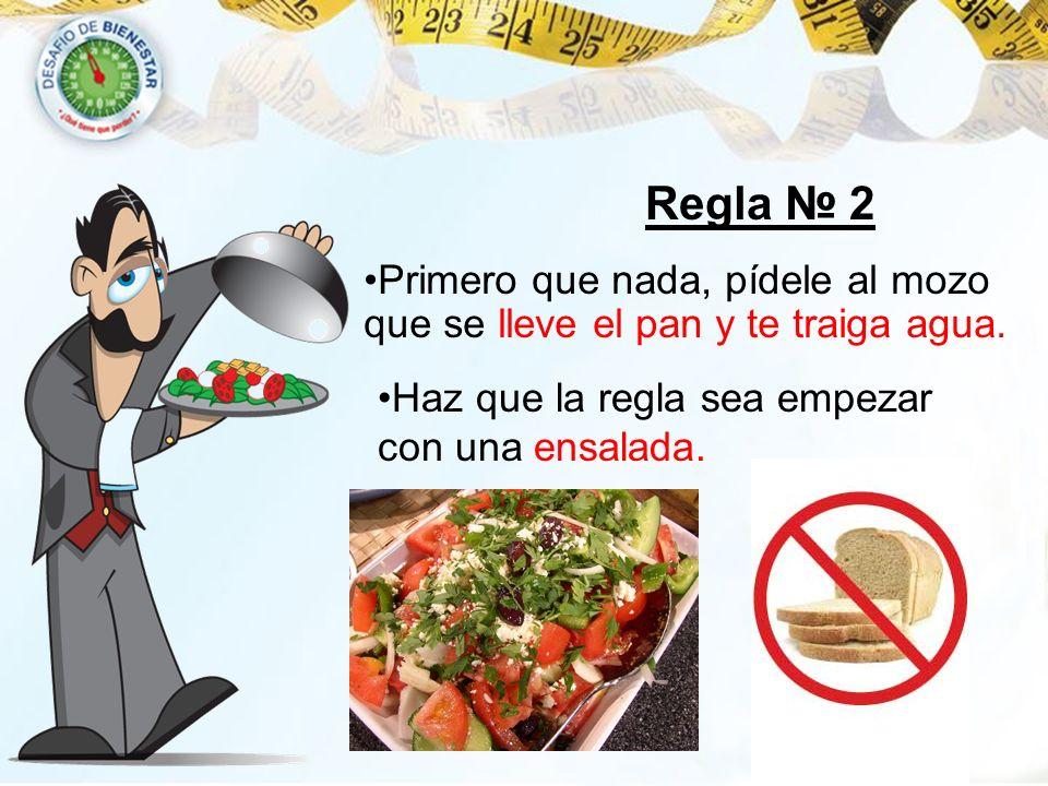 Regla № 2 Primero que nada, pídele al mozo que se lleve el pan y te traiga agua.