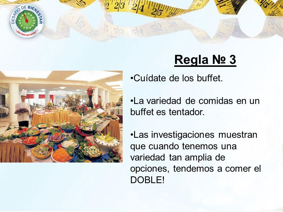 Regla № 3 Cuídate de los buffet.