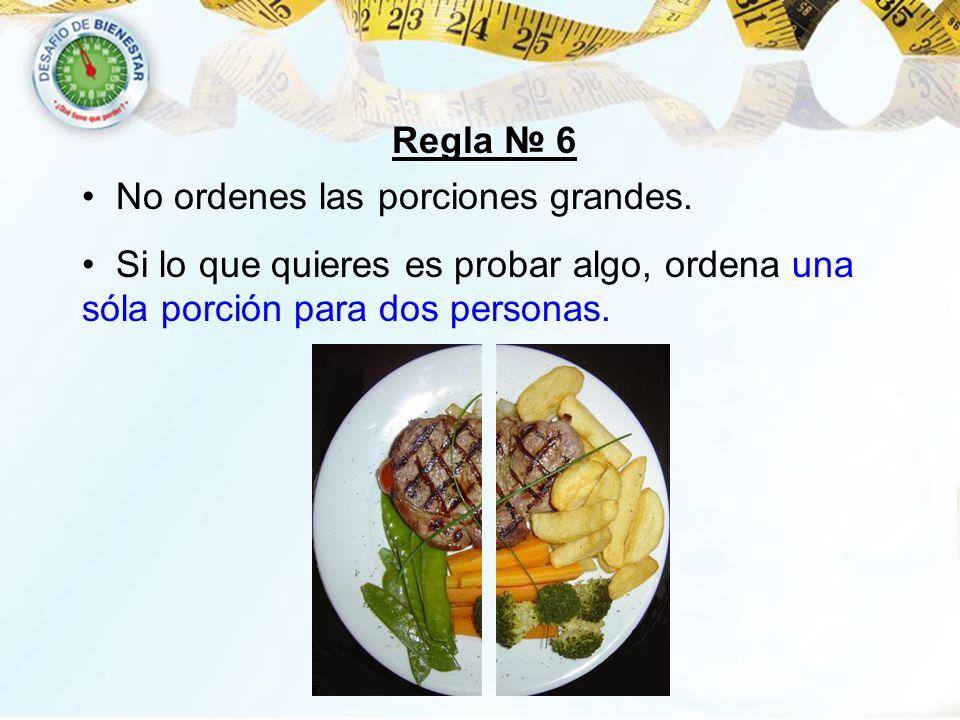 Regla № 6 No ordenes las porciones grandes.