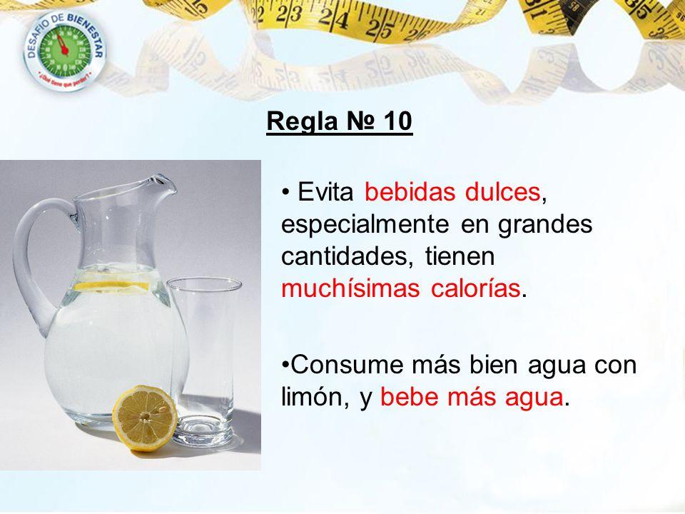 Regla № 10 Evita bebidas dulces, especialmente en grandes cantidades, tienen muchísimas calorías.