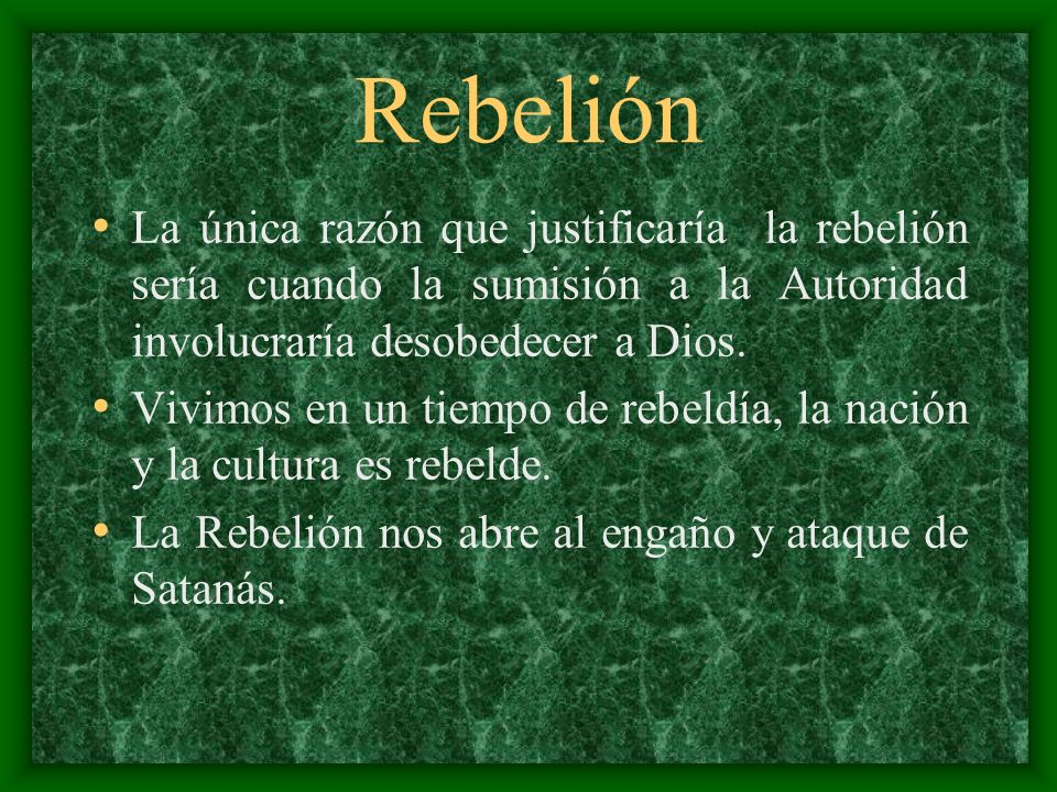 Rebelión La única razón que justificaría la rebelión sería cuando la sumisión a la Autoridad involucraría desobedecer a Dios.