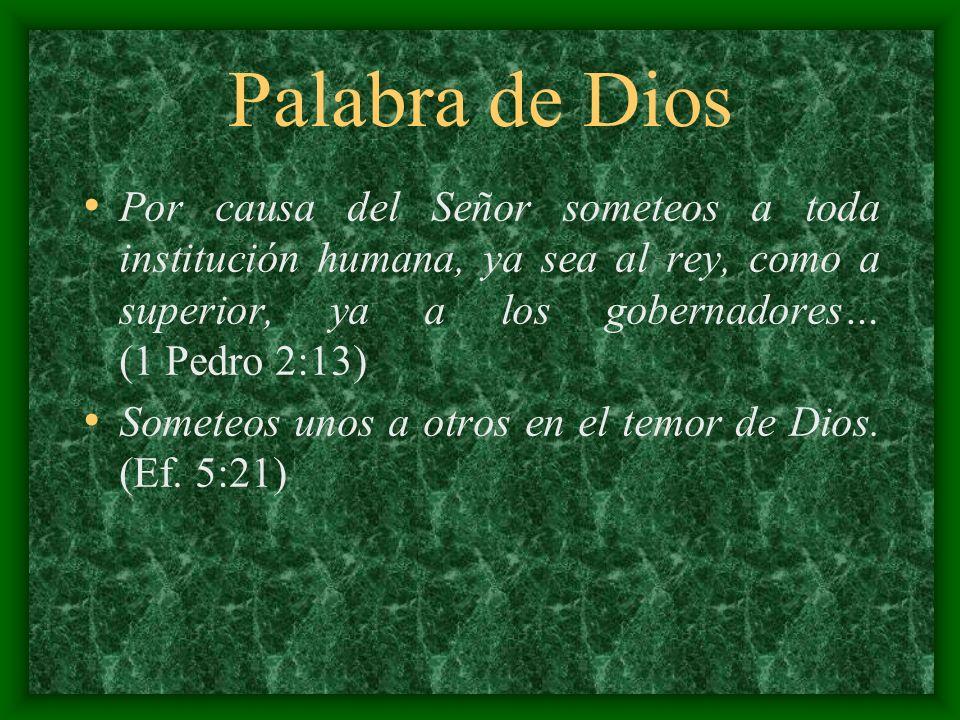 Palabra de Dios Por causa del Señor someteos a toda institución humana, ya sea al rey, como a superior, ya a los gobernadores… (1 Pedro 2:13)