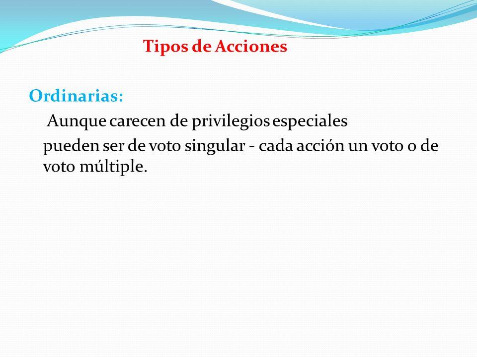 Tipos de Acciones Ordinarias: Aunque carecen de privilegios especiales pueden ser de voto singular - cada acción un voto o de voto múltiple.