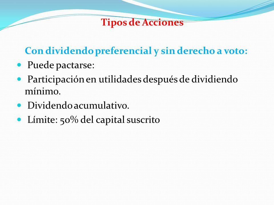 Tipos de Acciones Con dividendo preferencial y sin derecho a voto: Puede pactarse: Participación en utilidades después de dividiendo mínimo.