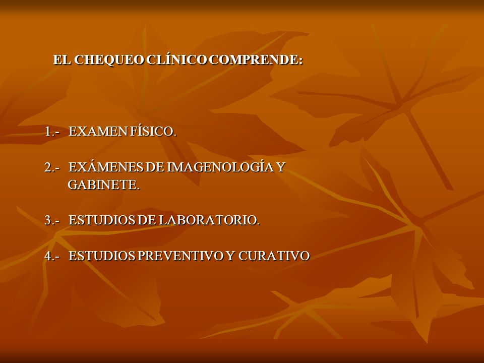 EL CHEQUEO CLÍNICO COMPRENDE: