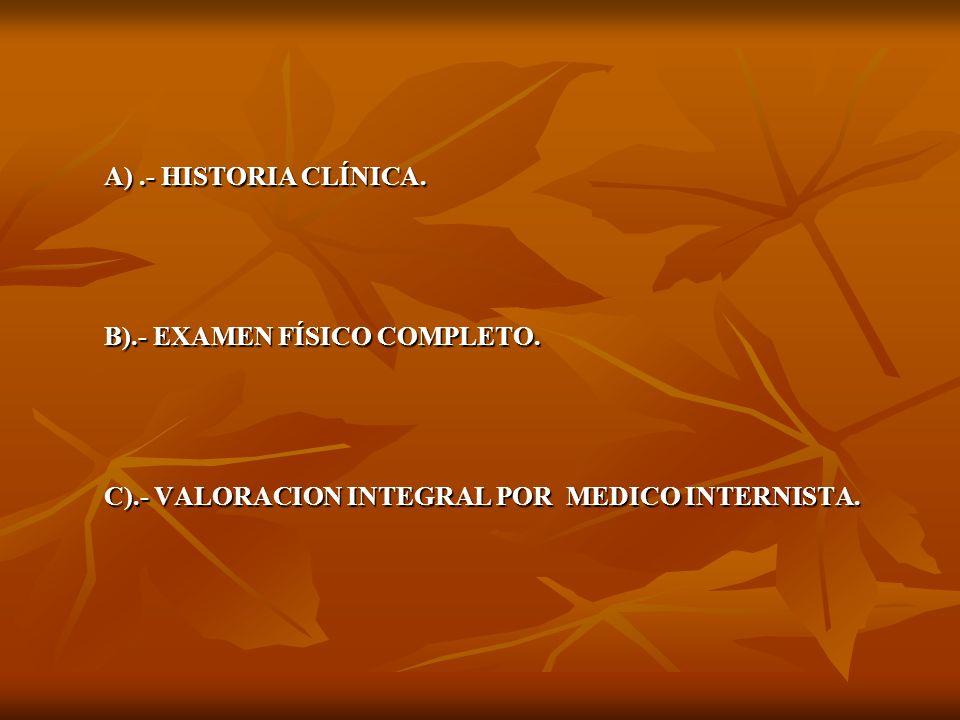 A) .- HISTORIA CLÍNICA. B).- EXAMEN FÍSICO COMPLETO.