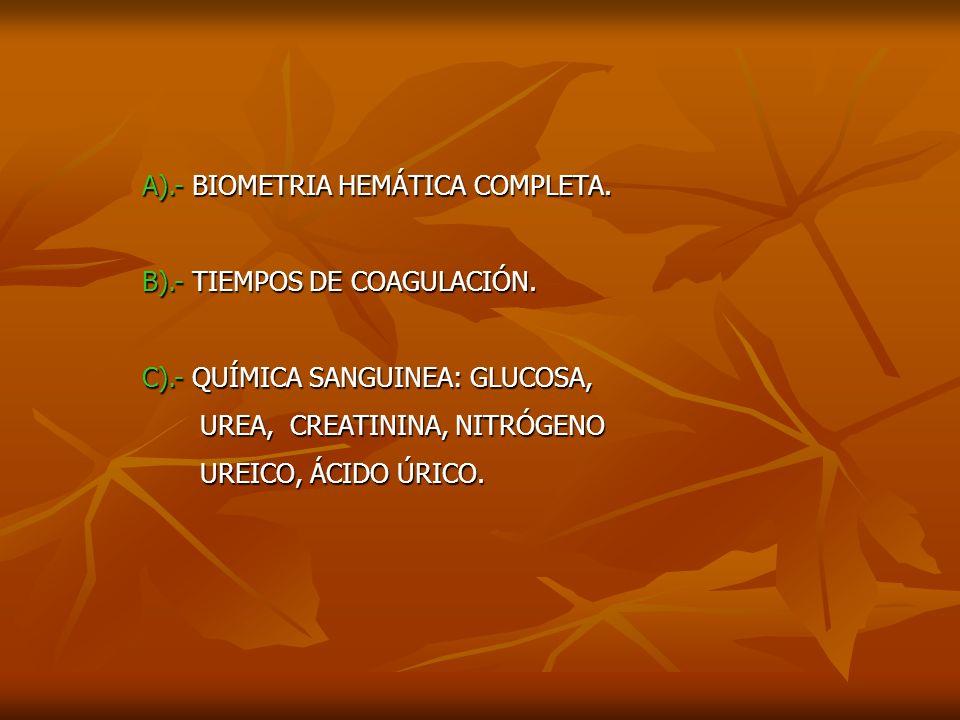 A). - BIOMETRIA HEMÁTICA COMPLETA. B). - TIEMPOS DE COAGULACIÓN. C)