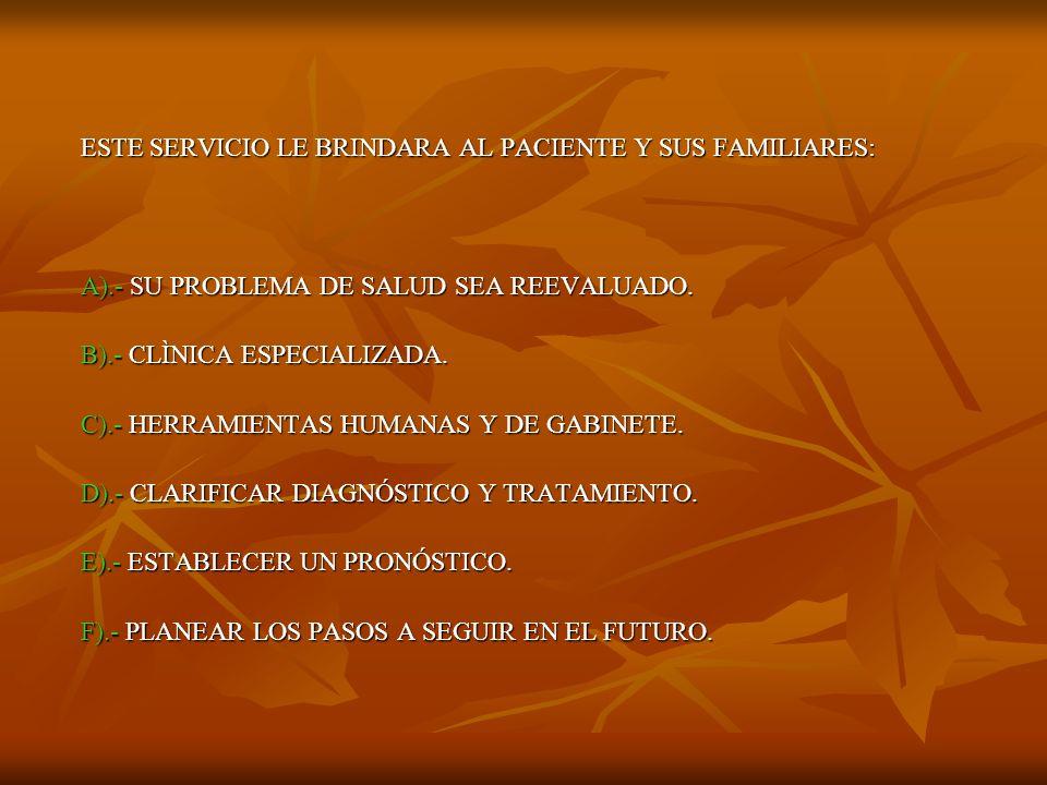 ESTE SERVICIO LE BRINDARA AL PACIENTE Y SUS FAMILIARES: