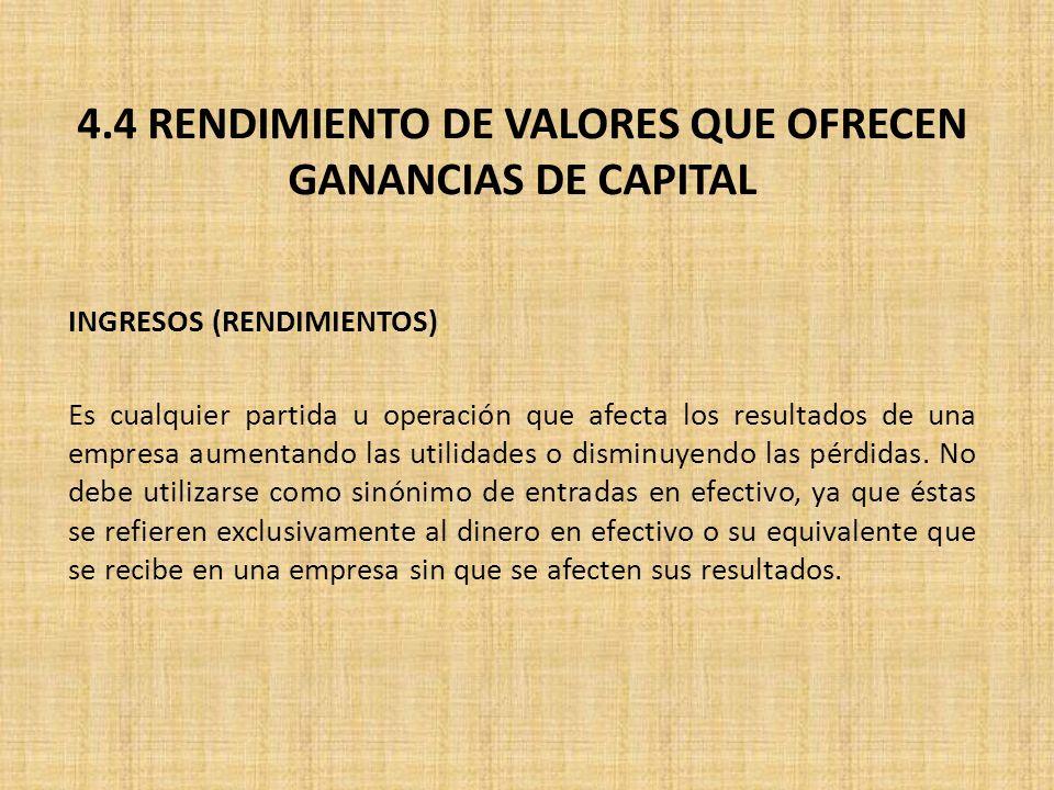 4.4 RENDIMIENTO DE VALORES QUE OFRECEN GANANCIAS DE CAPITAL