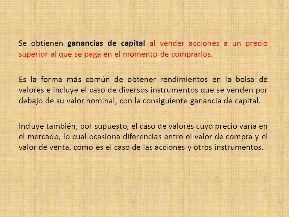 Se obtienen ganancias de capital al vender acciones a un precio superior al que se paga en el momento de comprarlos.