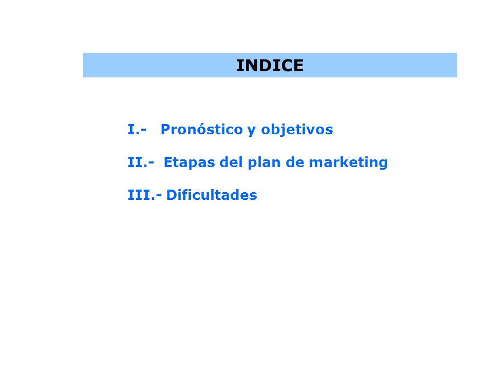 INDICE I.- Pronóstico y objetivos II.- Etapas del plan de marketing