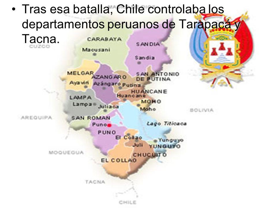 Tras esa batalla, Chile controlaba los departamentos peruanos de Tarapacá y Tacna.