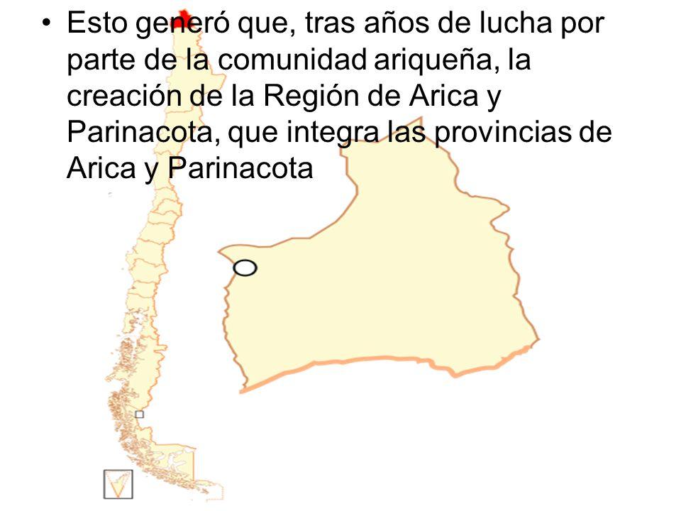 Esto generó que, tras años de lucha por parte de la comunidad ariqueña, la creación de la Región de Arica y Parinacota, que integra las provincias de Arica y Parinacota