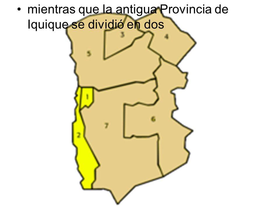 mientras que la antigua Provincia de Iquique se dividió en dos