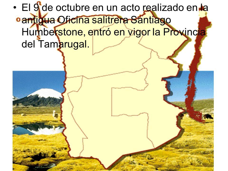 El 9 de octubre en un acto realizado en la antigua Oficina salitrera Santiago Humberstone, entró en vigor la Provincia del Tamarugal.