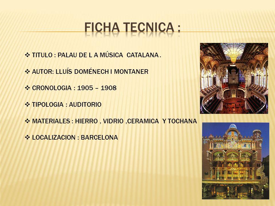 FICHA TECNICA : TITULO : PALAU DE L A MÚSICA CATALANA .