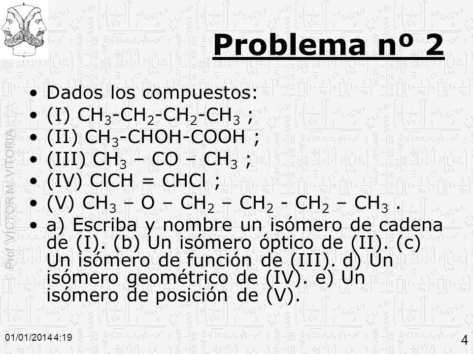 Problema nº 2 Dados los compuestos: (I) CH3-CH2-CH2-CH3 ;