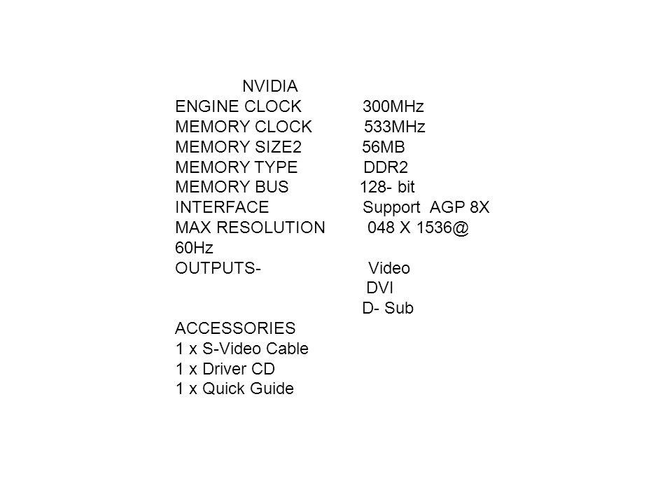 NVIDIA ENGINE CLOCK 300MHz. MEMORY CLOCK 533MHz. MEMORY SIZE2 56MB.