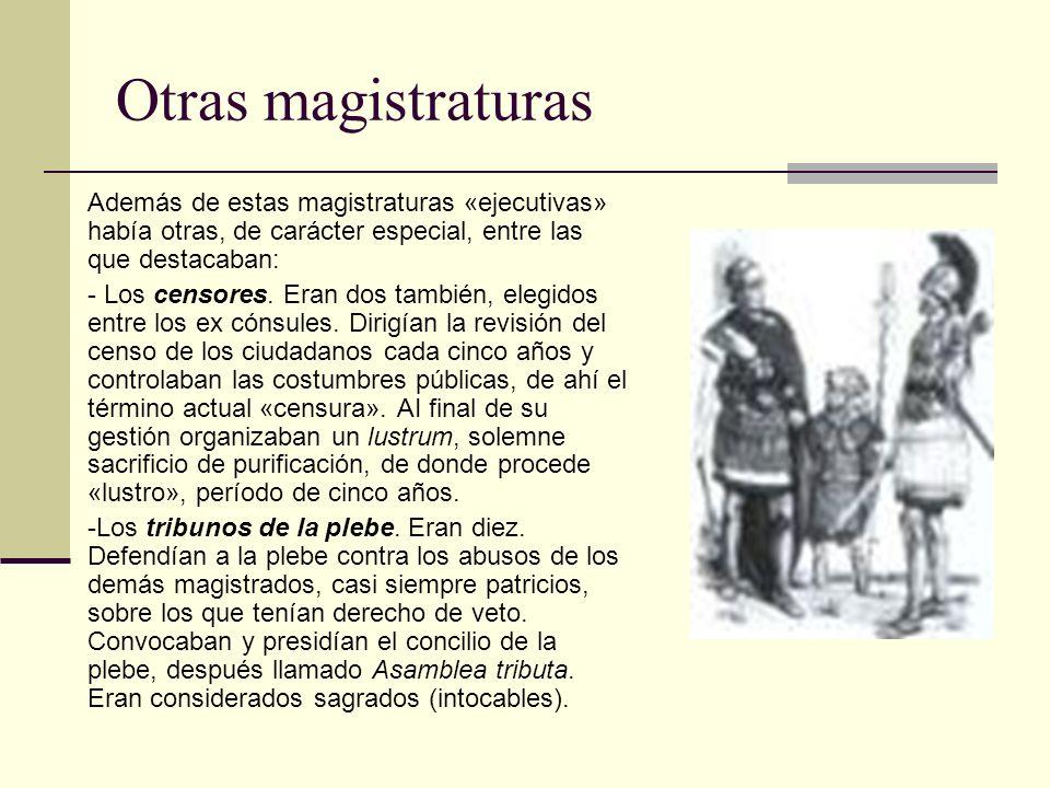 Otras magistraturas Además de estas magistraturas «ejecutivas» había otras, de carácter especial, entre las que destacaban: