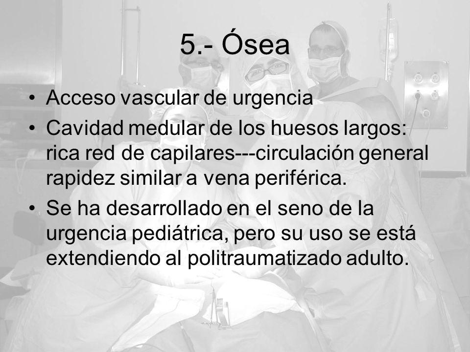 5.- Ósea Acceso vascular de urgencia