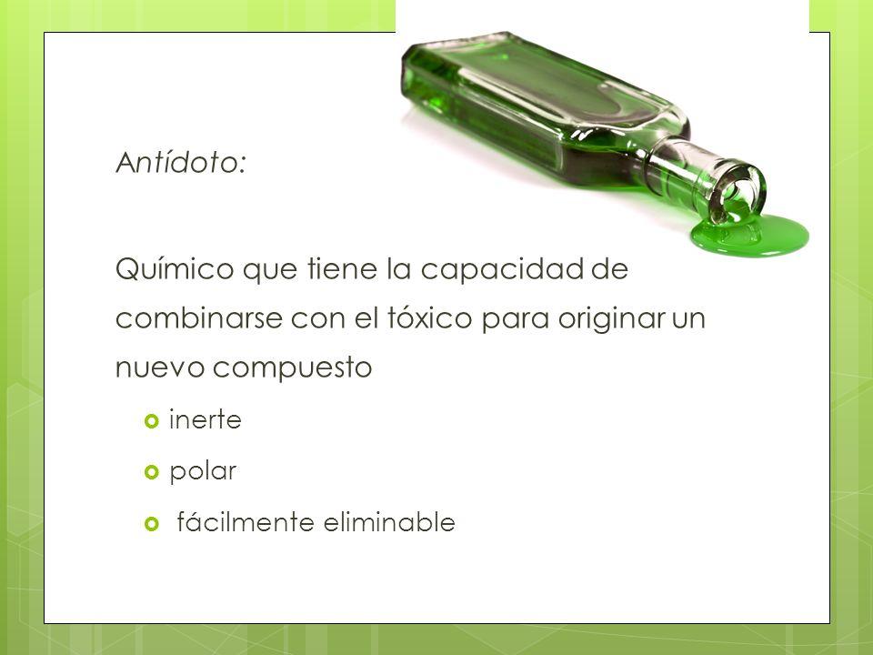 Antídoto:Químico que tiene la capacidad de combinarse con el tóxico para originar un nuevo compuesto.