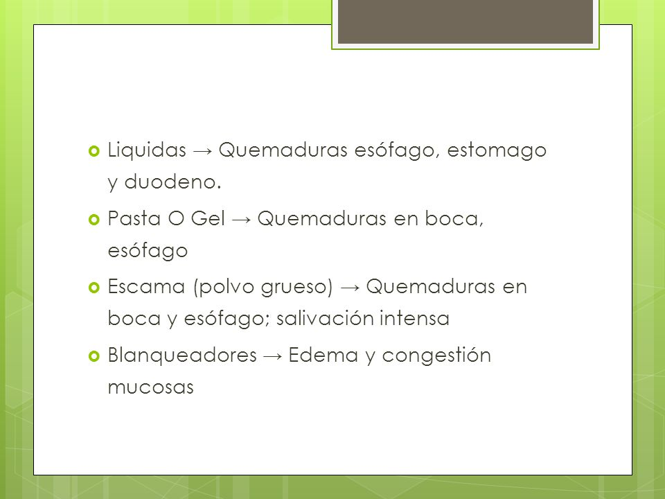 Liquidas → Quemaduras esófago, estomago y duodeno.
