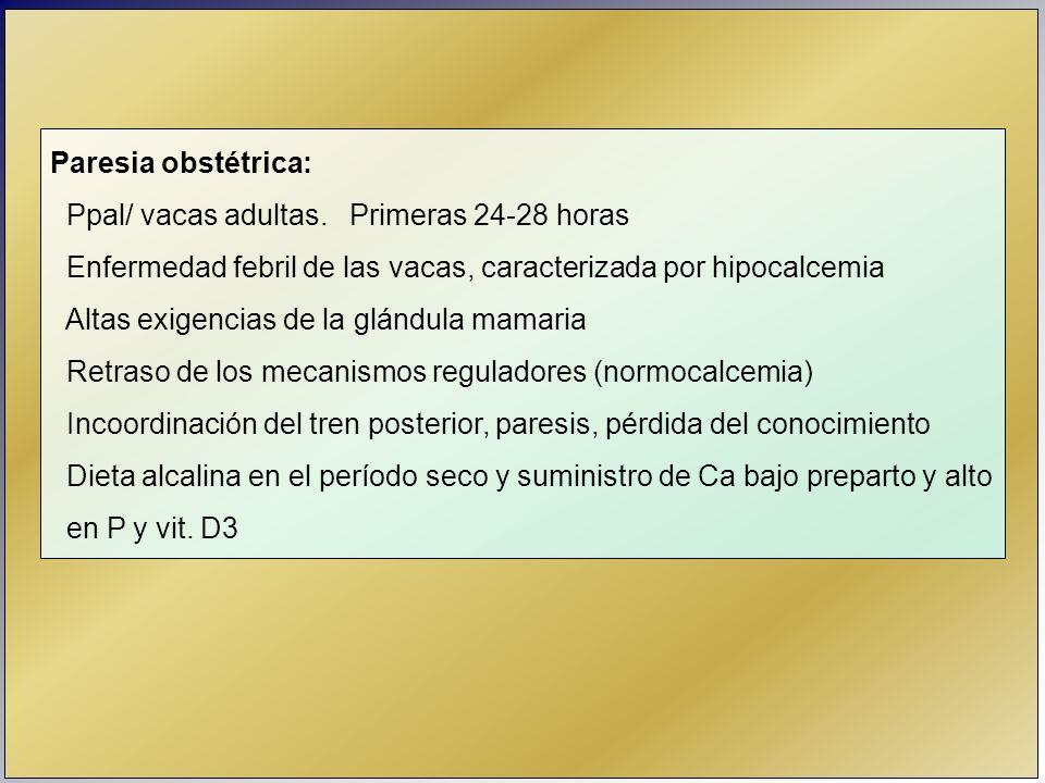 Paresia obstétrica: Ppal/ vacas adultas. Primeras 24-28 horas. Enfermedad febril de las vacas, caracterizada por hipocalcemia.
