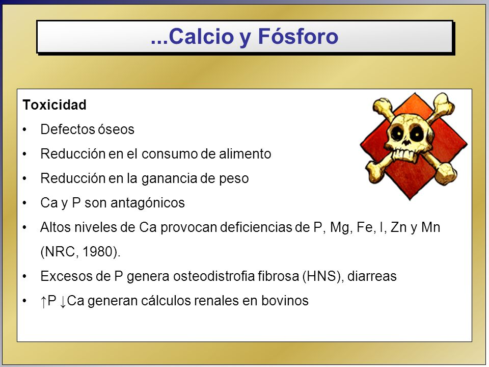...Calcio y Fósforo Toxicidad Defectos óseos