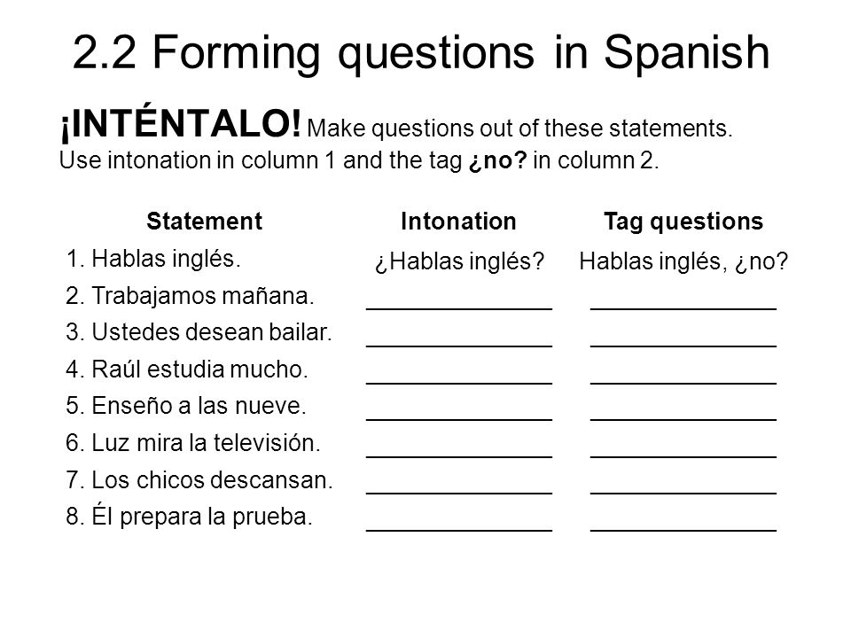¡INTÉNTALO! Make questions out of these statements.