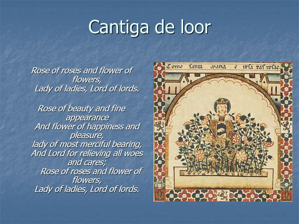 Rose of roses and flower of flowers, Lady of ladies, Lord of lords.