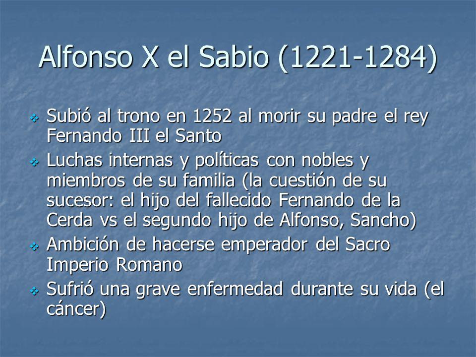 Alfonso X el Sabio (1221-1284) Subió al trono en 1252 al morir su padre el rey Fernando III el Santo.