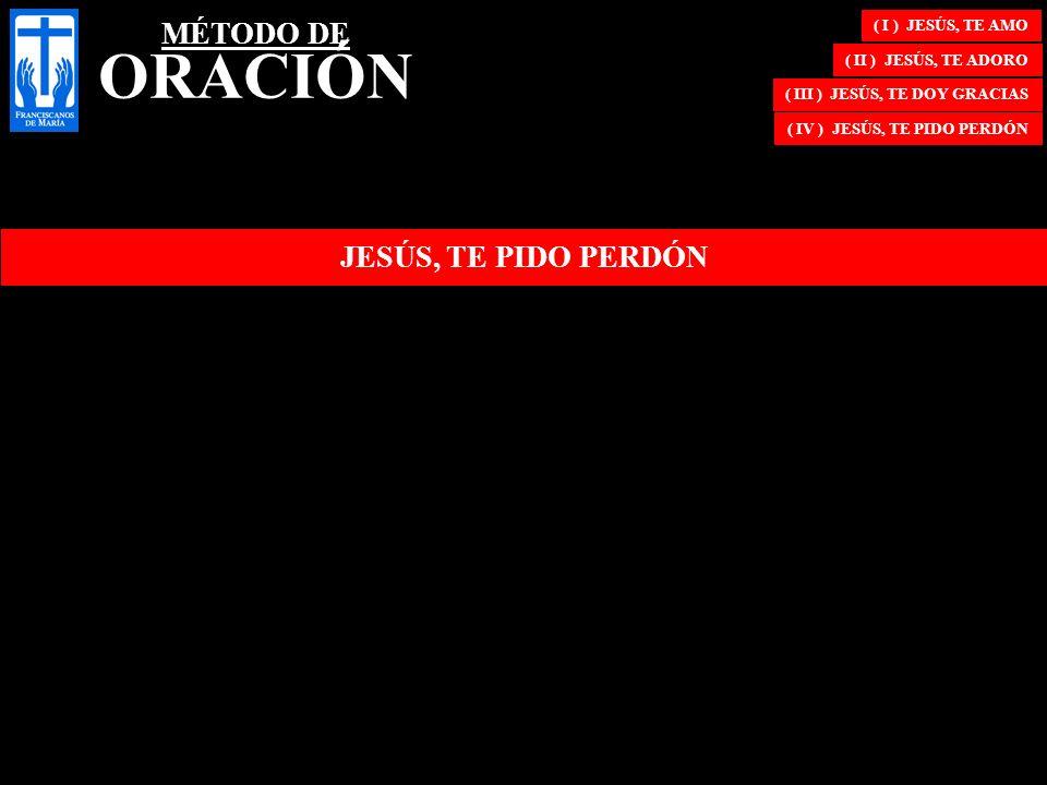 ( III ) JESÚS, TE DOY GRACIAS ( IV ) JESÚS, TE PIDO PERDÓN
