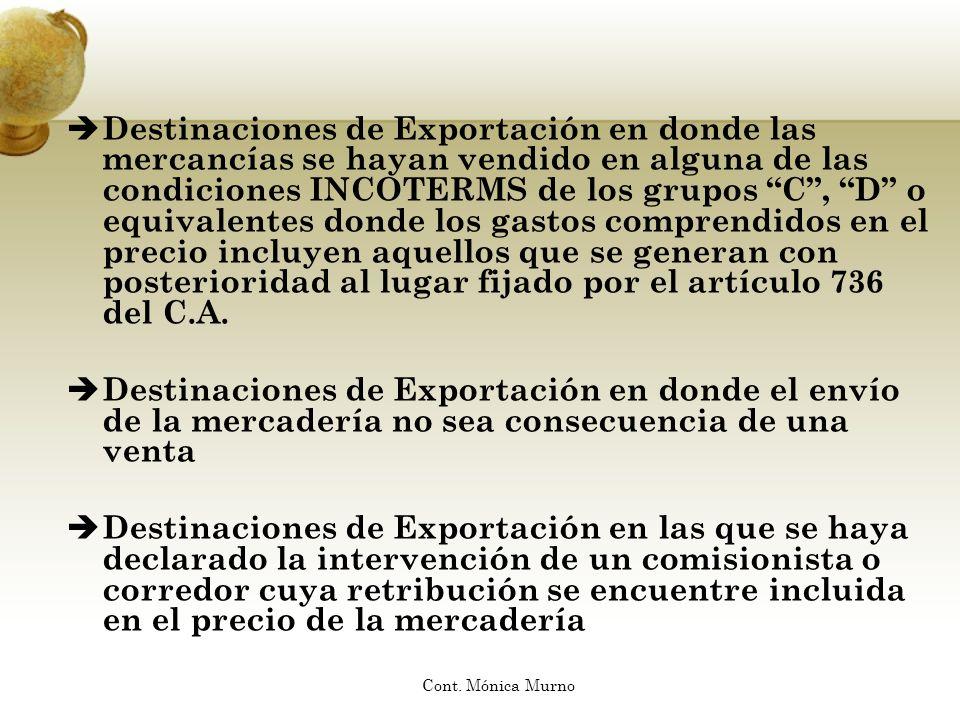 Destinaciones de Exportación en donde las mercancías se hayan vendido en alguna de las condiciones INCOTERMS de los grupos C , D o equivalentes donde los gastos comprendidos en el precio incluyen aquellos que se generan con posterioridad al lugar fijado por el artículo 736 del C.A.