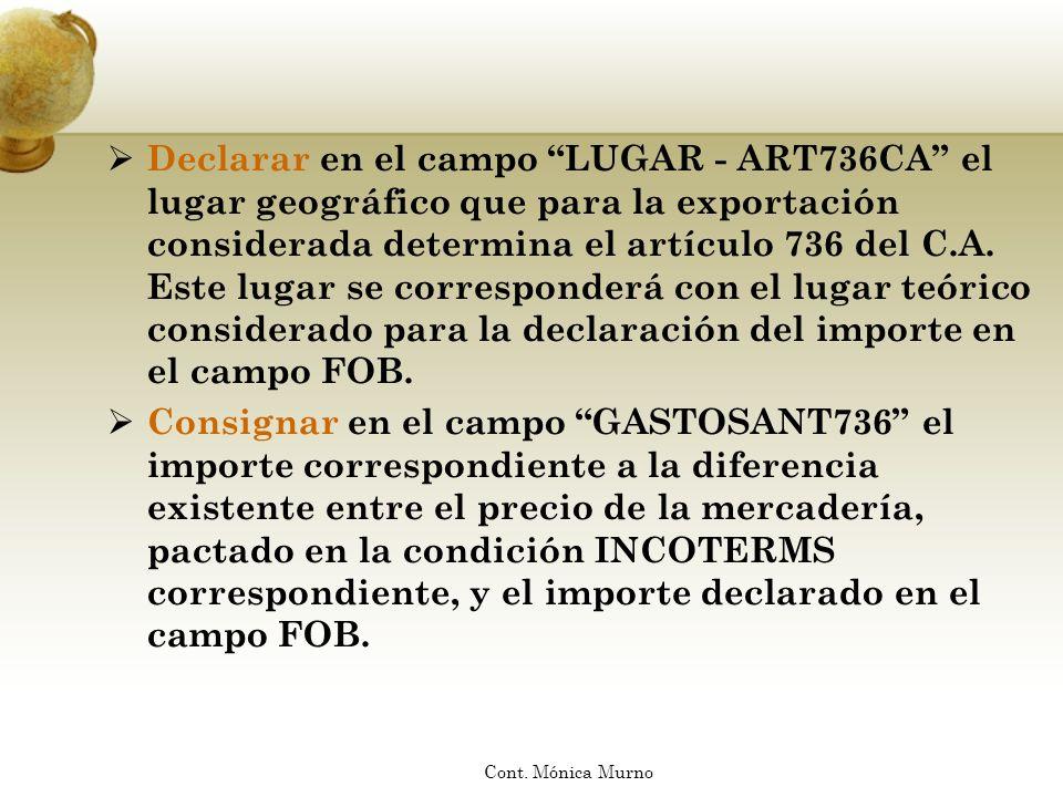 Declarar en el campo LUGAR - ART736CA el lugar geográfico que para la exportación considerada determina el artículo 736 del C.A. Este lugar se corresponderá con el lugar teórico considerado para la declaración del importe en el campo FOB.