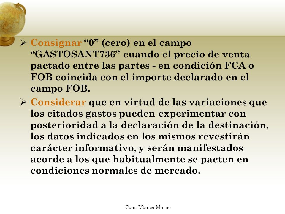 Consignar 0 (cero) en el campo GASTOSANT736 cuando el precio de venta pactado entre las partes - en condición FCA o FOB coincida con el importe declarado en el campo FOB.