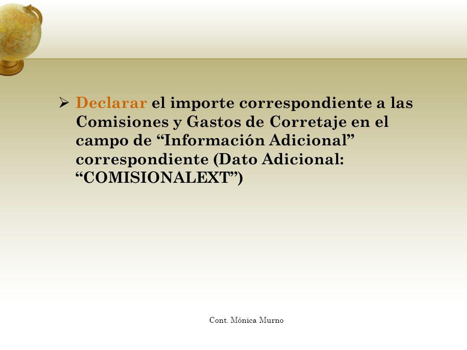Declarar el importe correspondiente a las Comisiones y Gastos de Corretaje en el campo de Información Adicional correspondiente (Dato Adicional: COMISIONALEXT )