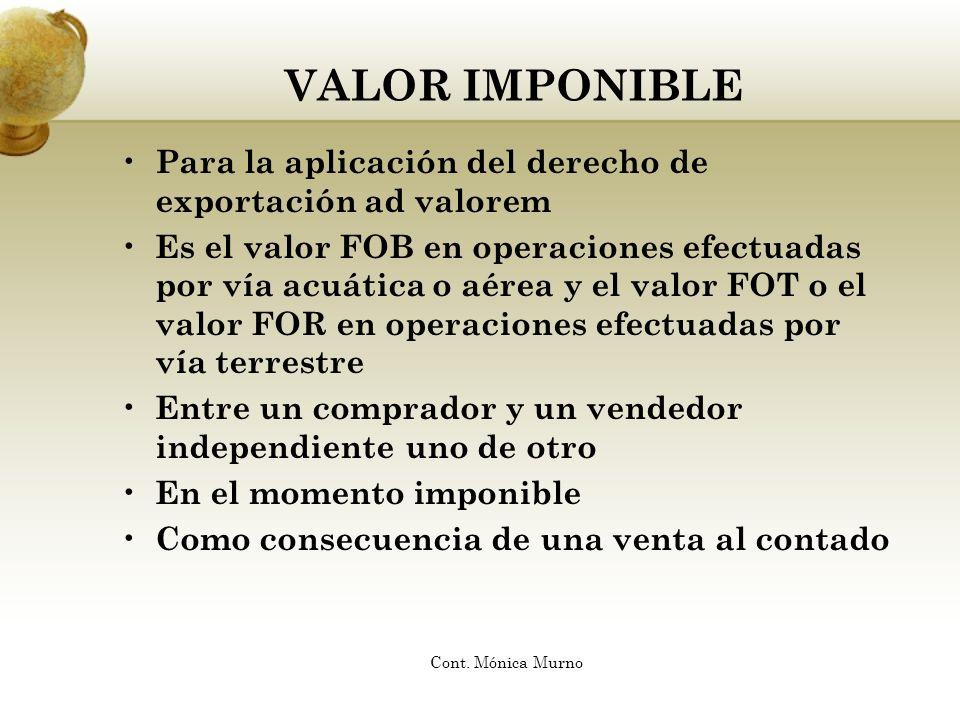 VALOR IMPONIBLE Para la aplicación del derecho de exportación ad valorem.