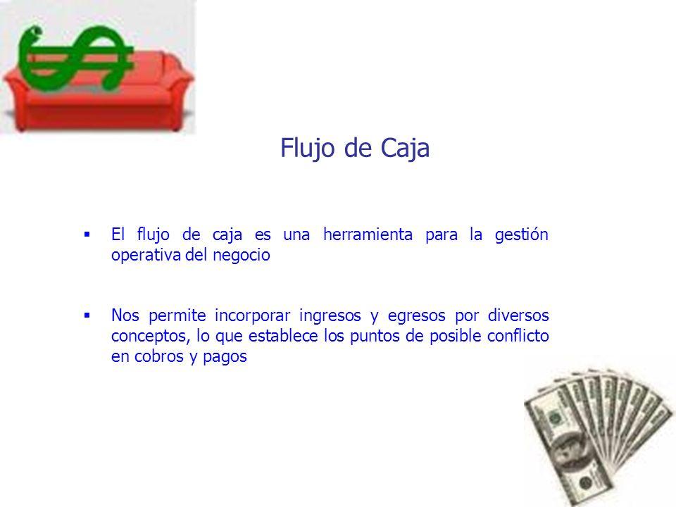 Flujo de CajaEl flujo de caja es una herramienta para la gestión operativa del negocio.