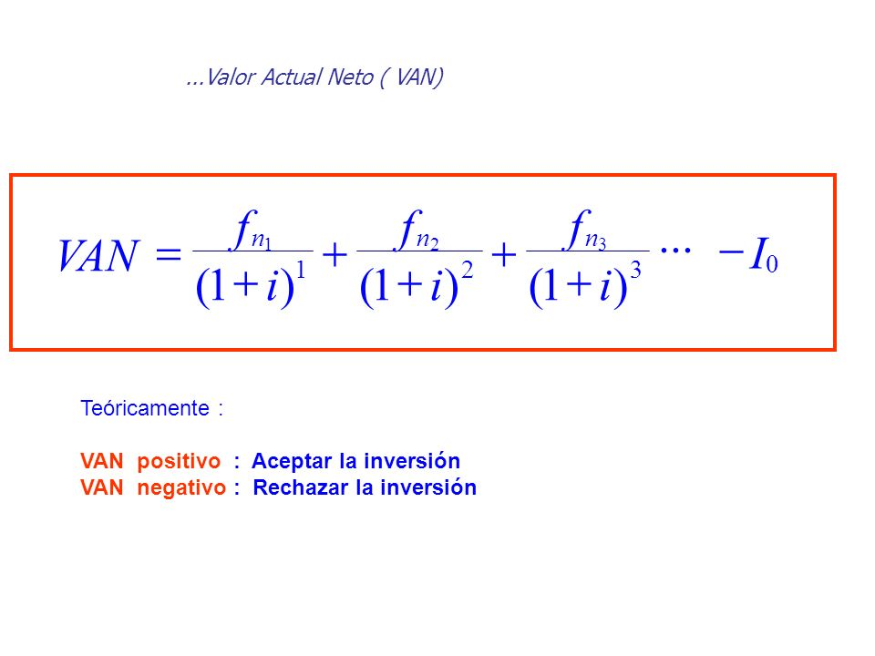 ... ) ( I i f VAN - + = 3 2 1 n ...Valor Actual Neto ( VAN)