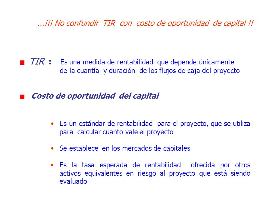 ...¡¡¡ No confundir TIR con costo de oportunidad de capital !!