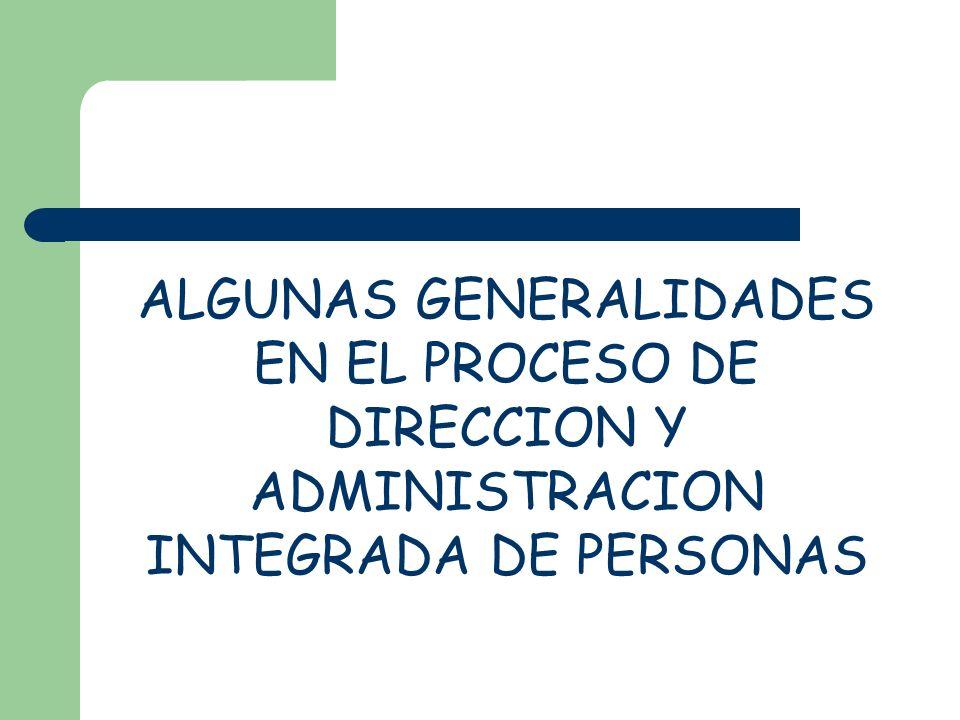 ALGUNAS GENERALIDADES EN EL PROCESO DE DIRECCION Y ADMINISTRACION INTEGRADA DE PERSONAS