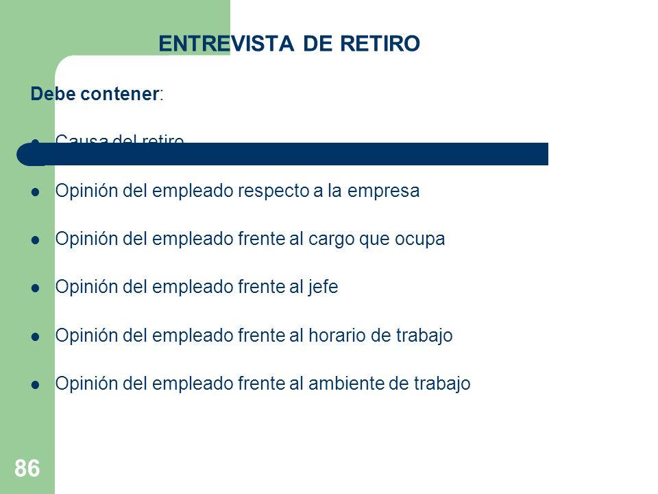ENTREVISTA DE RETIRO Debe contener: Causa del retiro