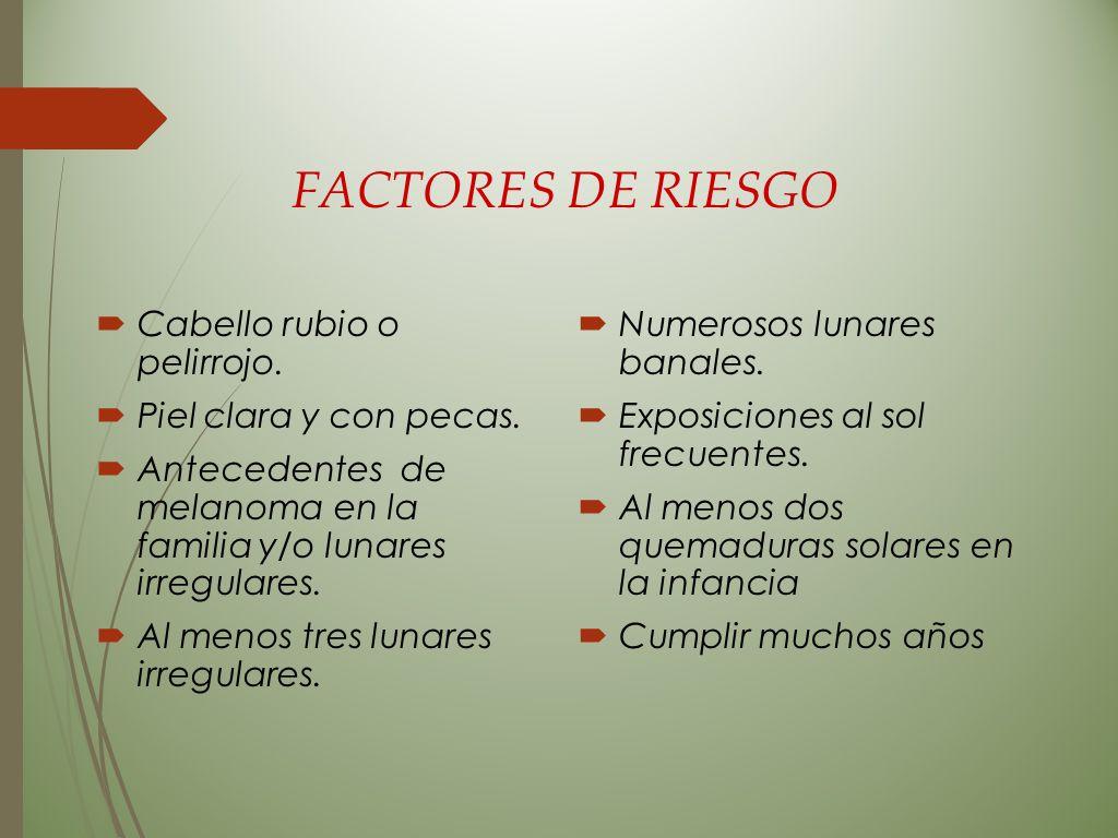 FACTORES DE RIESGO Cabello rubio o pelirrojo. Piel clara y con pecas.