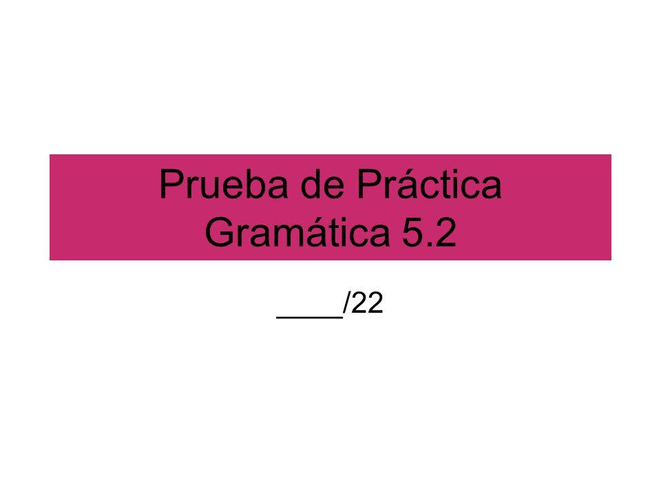 Prueba de Práctica Gramática 5.2