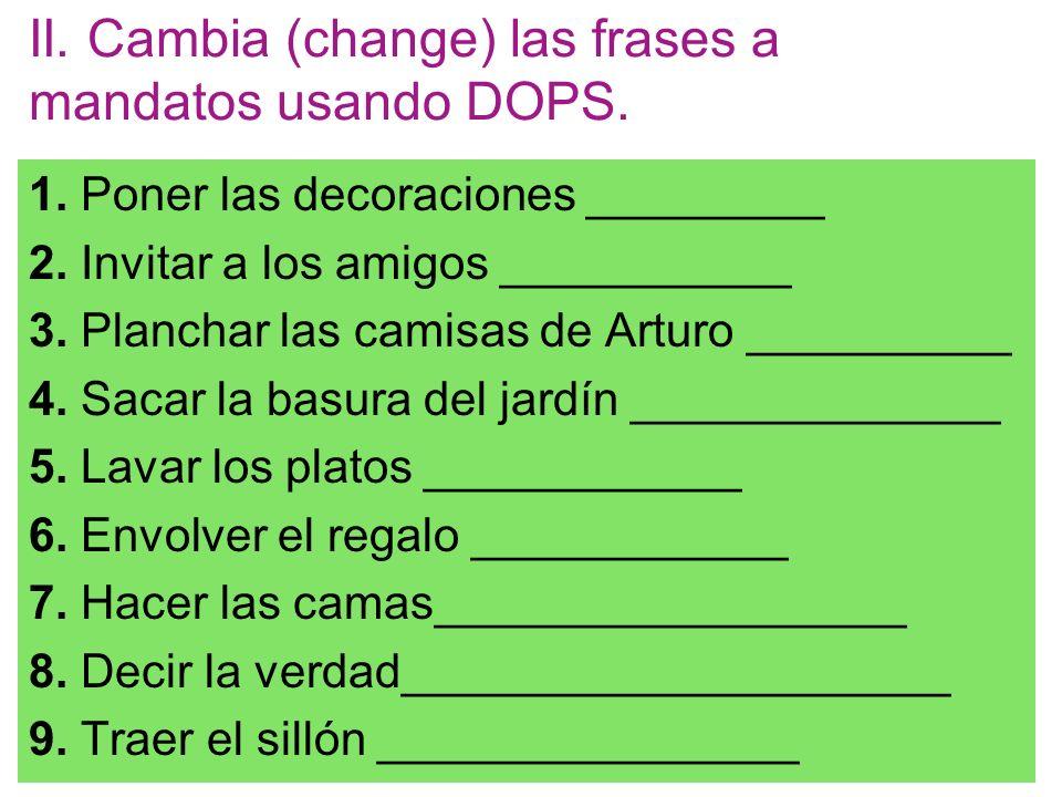 II. Cambia (change) las frases a mandatos usando DOPS.