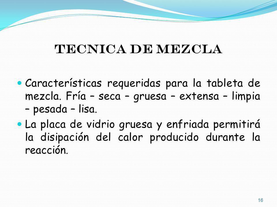 TECNICA DE MEZCLA Características requeridas para la tableta de mezcla. Fría – seca – gruesa – extensa – limpia – pesada – lisa.