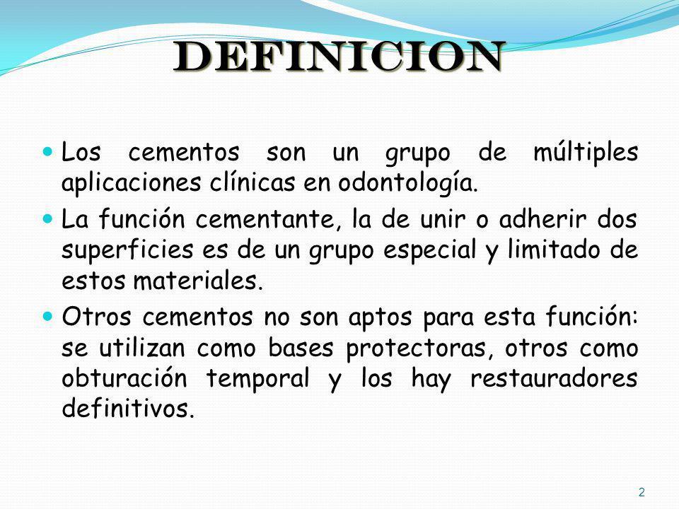DEFINICION Los cementos son un grupo de múltiples aplicaciones clínicas en odontología.