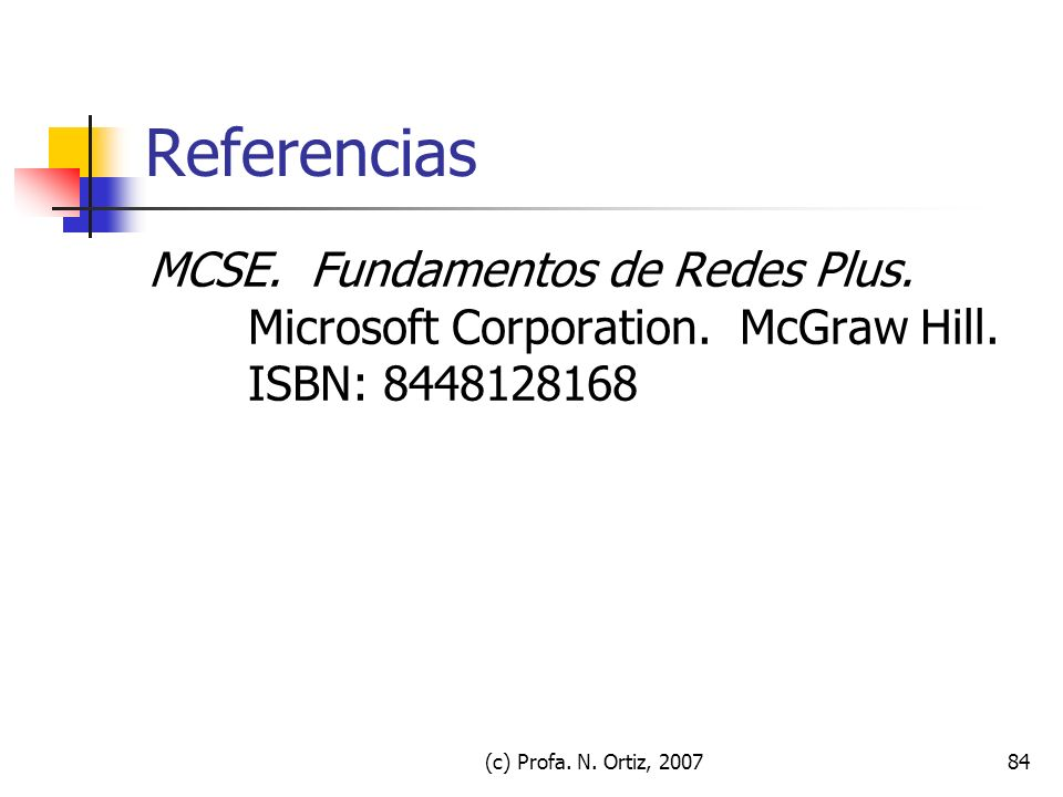 Referencias MCSE. Fundamentos de Redes Plus. Microsoft Corporation. McGraw Hill. ISBN: