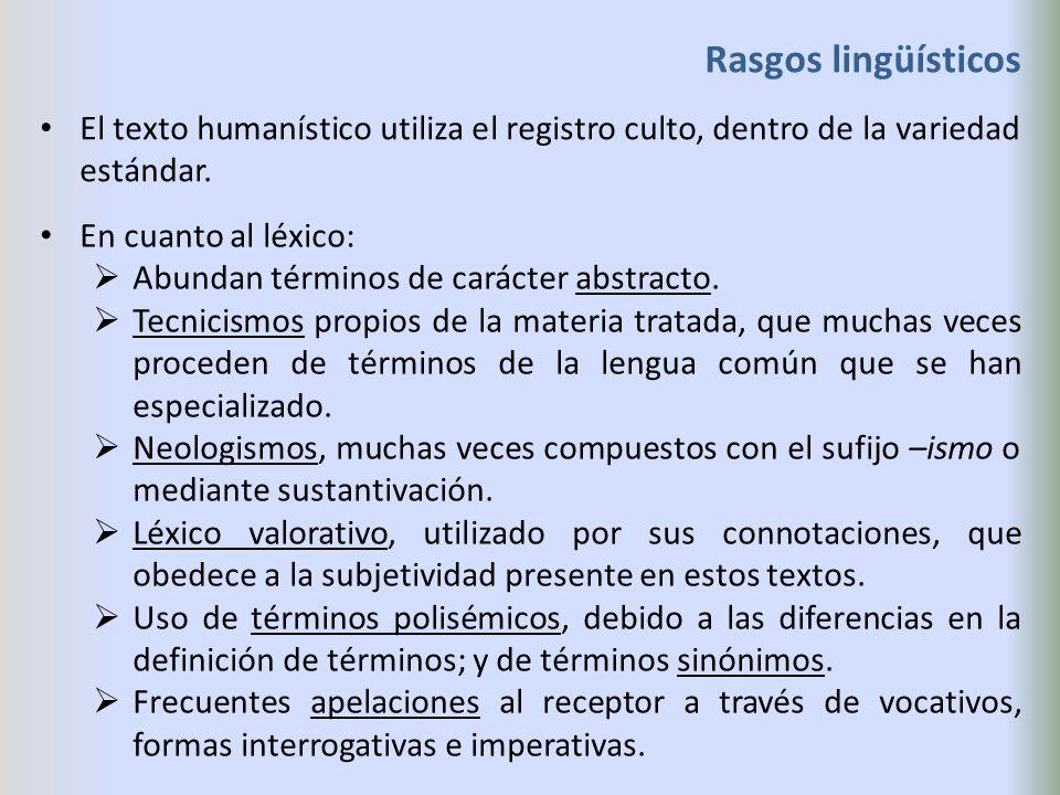 Rasgos lingüísticos El texto humanístico utiliza el registro culto, dentro de la variedad estándar.