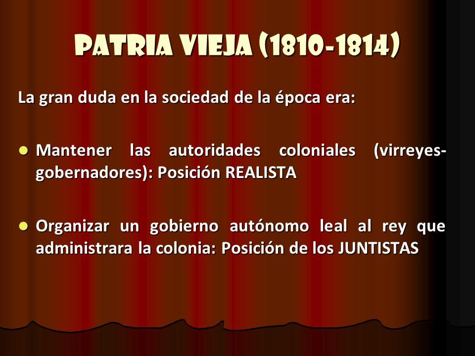 Patria Vieja (1810-1814) La gran duda en la sociedad de la época era:
